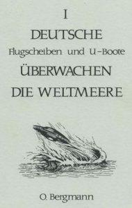 Tomo 1.º del libro Deutsche Flugscheiben und U-Boote überwachen die Weltmeere, de O. Bergmann.